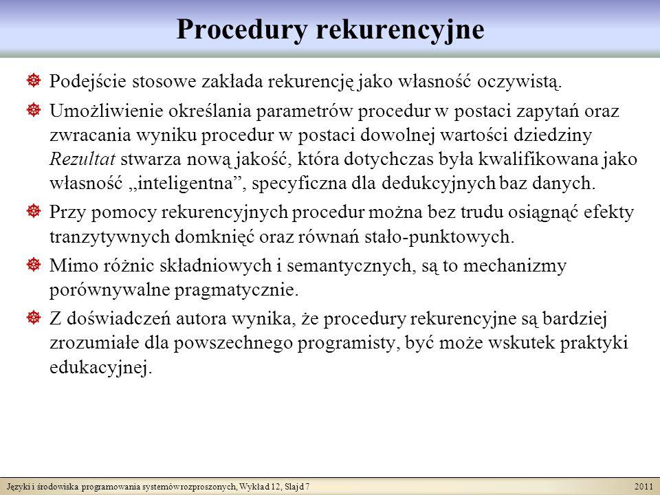 Języki i środowiska programowania systemów rozproszonych, Wykład 12, Slajd 18 2011 Modyfikacja zapytań dla struktur obiektowych (2) Funkcja ta może być użyta w następującym zapytaniu: (MałoZarabiający where N = Bilski).Z Załóżmy, że w bazie danych dostęp poprzez atrybut Nazwisko jest wspomagany indeksem IndeksPracNazwisko( nazw ), który zwraca referencję do obiektów Prac dla stringowego parametru nazw będącego nazwiskiem.