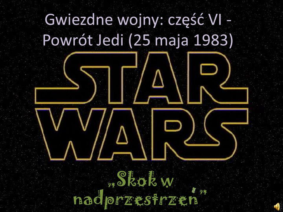 Gwiezdne wojny: część VI - Powrót Jedi (25 maja 1983) Skok w nadprzestrzen
