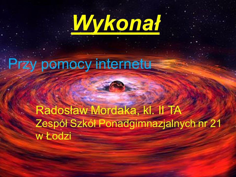 Wykonał Przy pomocy internetu Radosław Mordaka, kl. II TA Zespół Szkół Ponadgimnazjalnych nr 21 w Łodzi