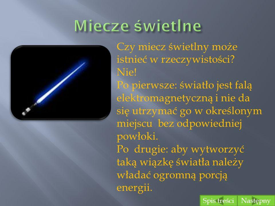 Czy miecz świetlny może istnieć w rzeczywistości? Nie! Po pierwsze: światło jest falą elektromagnetyczną i nie da się utrzymać go w określonym miejscu