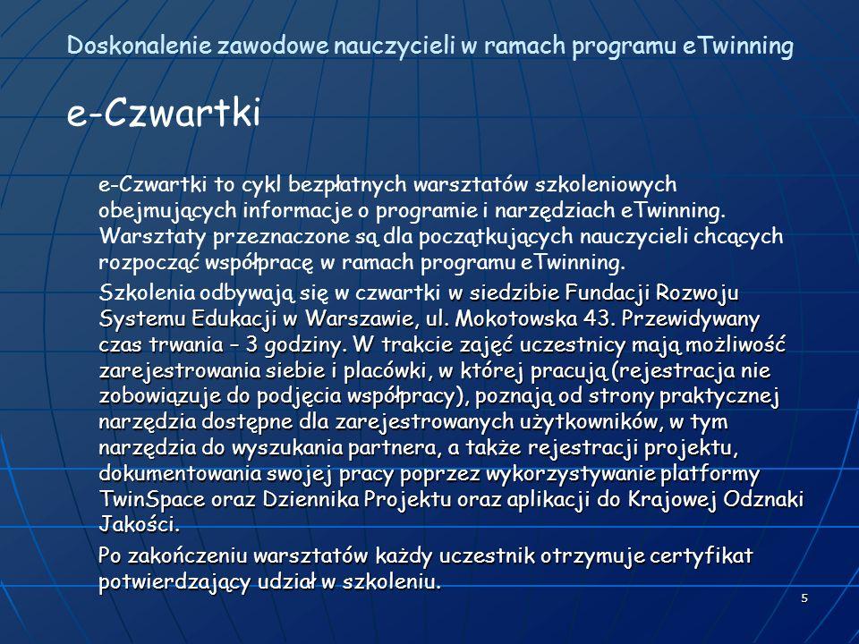 5 Doskonalenie zawodowe nauczycieli w ramach programu eTwinning e-Czwartki e-Czwartki to cykl bezpłatnych warsztatów szkoleniowych obejmujących informacje o programie i narzędziach eTwinning.