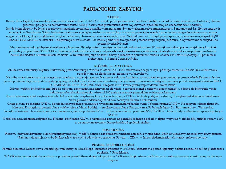 PABIANICKIE ZABYTKI: PABIANICKIE ZABYTKI: ZAMEK Dawny dwór kapituły krakowskiej, zbudowany został w latach 1566-1571 w stylu późnego renesansu. Przetr