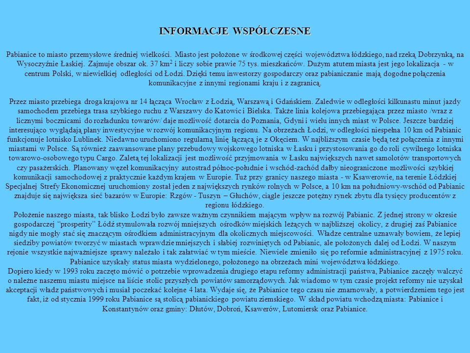 INFORMACJE WSPÓŁCZESNE INFORMACJE WSPÓŁCZESNE Pabianice to miasto przemysłowe średniej wielkości. Miasto jest położone w środkowej części województwa