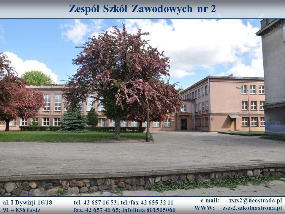 Zespół Szkół Zawodowych nr 2 al. I Dywizji 16/18 91 – 836 Łódź tel. 42 657 16 53; tel./fax 42 655 32 11 fax. 42 657 40 65; infolinia 801505060 e-mail: