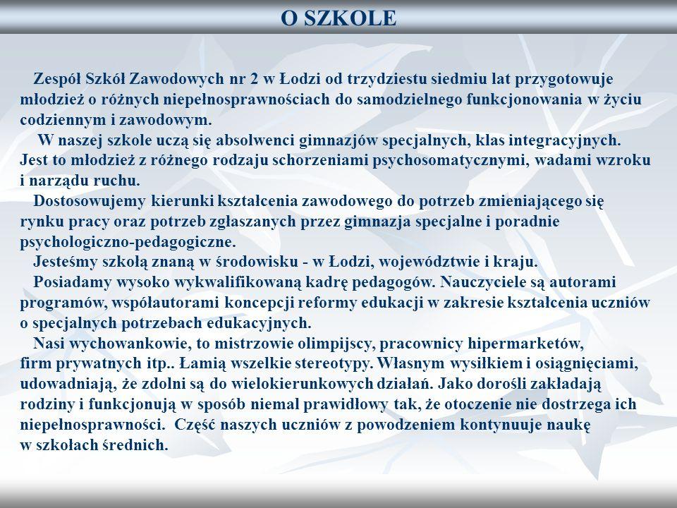O SZKOLE Zespół Szkół Zawodowych nr 2 w Łodzi od trzydziestu siedmiu lat przygotowuje młodzież o różnych niepełnosprawnościach do samodzielnego funkcj