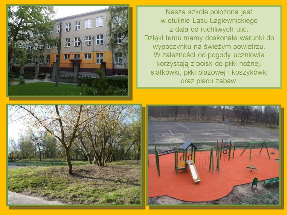 2011-03-02 Nasza szkoła położona jest w otulinie Lasu Łagiewnickiego z dala od ruchliwych ulic. Dzięki temu mamy doskonałe warunki do wypoczynku na św