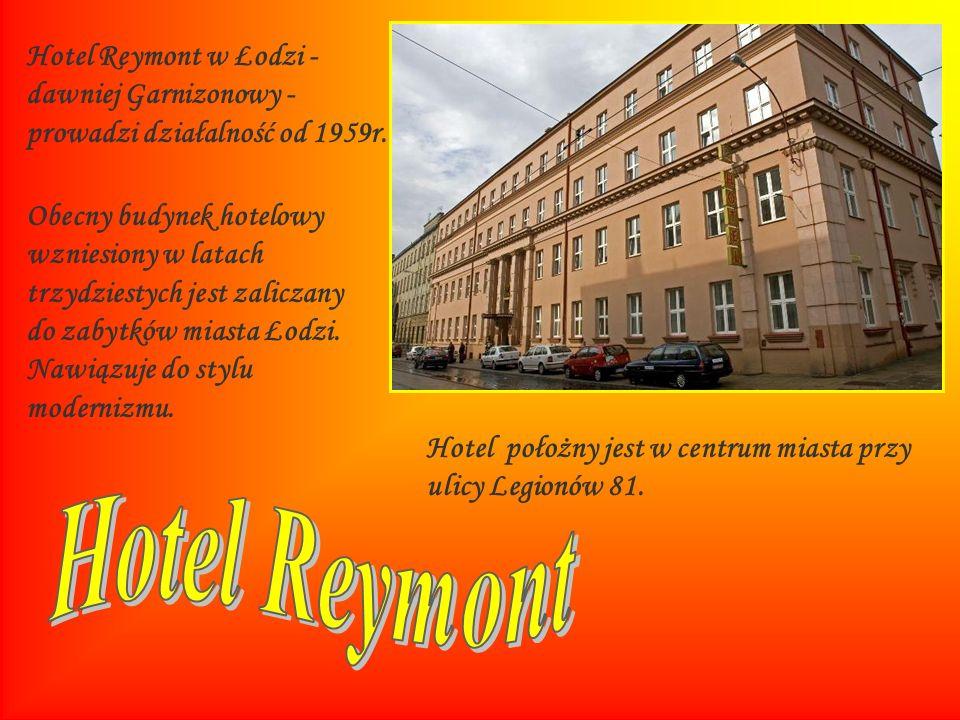 Hotel Reymont w Łodzi - dawniej Garnizonowy - prowadzi działalność od 1959r. Obecny budynek hotelowy wzniesiony w latach trzydziestych jest zaliczany