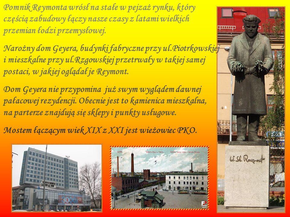 Pomnik Reymonta wrósł na stałe w pejzaż rynku, który częścią zabudowy łączy nasze czasy z latami wielkich przemian łodzi przemysłowej.