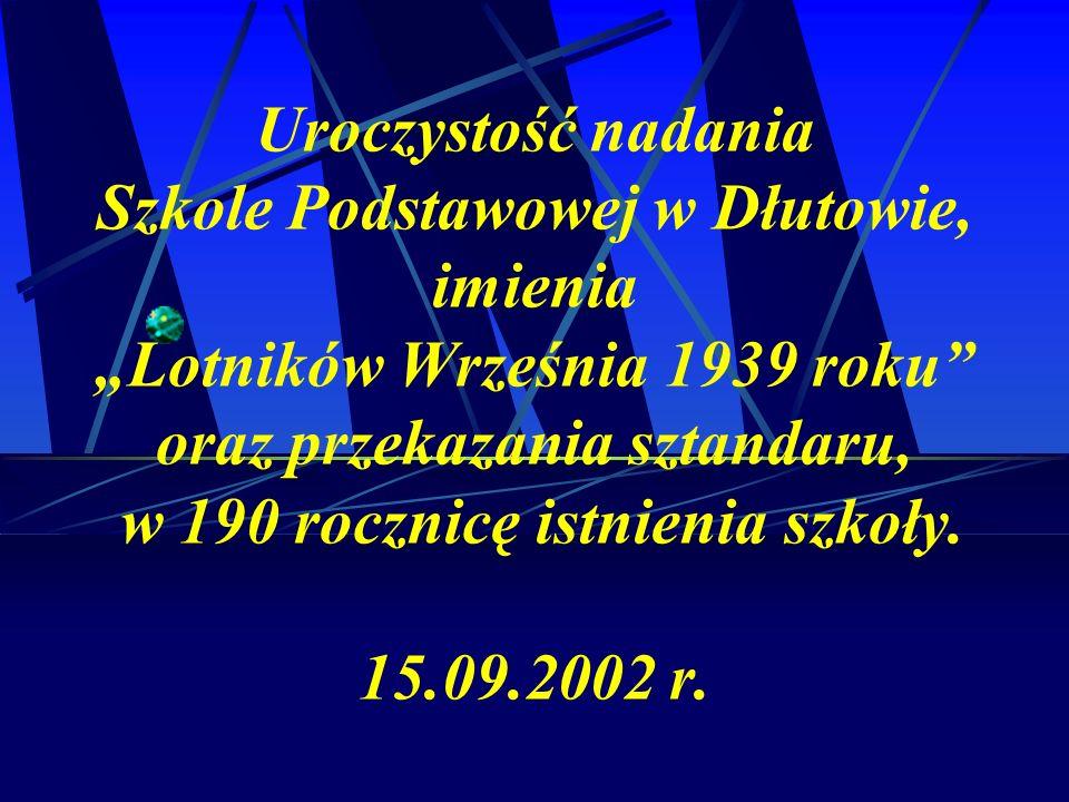 Uroczystość nadania Szkole Podstawowej w Dłutowie, imienia Lotników Września 1939 roku oraz przekazania sztandaru, w 190 rocznicę istnienia szkoły. 15