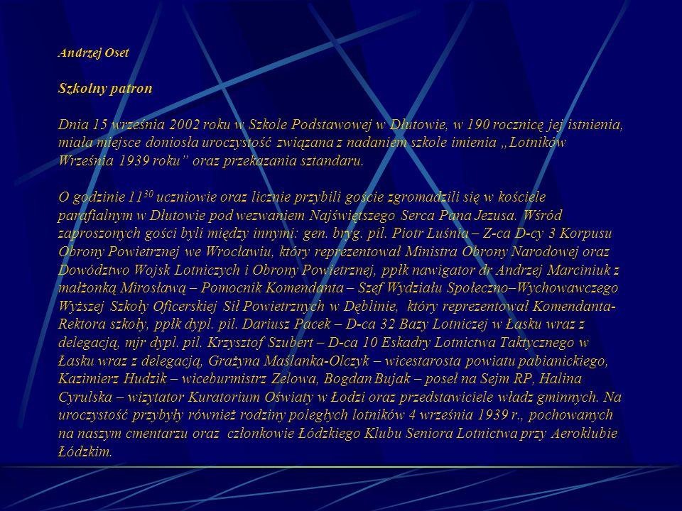 Andrzej Oset Szkolny patron Dnia 15 września 2002 roku w Szkole Podstawowej w Dłutowie, w 190 rocznicę jej istnienia, miała miejsce doniosła uroczysto