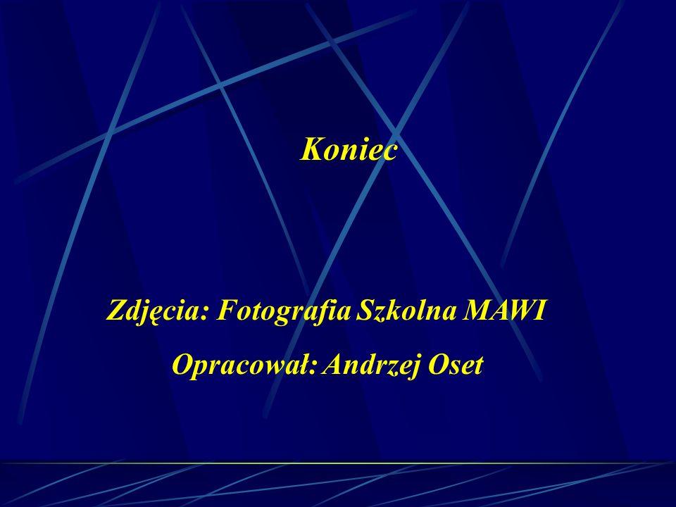 Koniec Zdjęcia: Fotografia Szkolna MAWI Opracował: Andrzej Oset