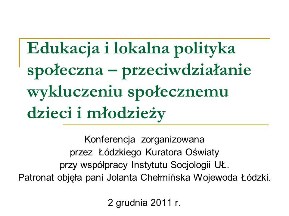 Edukacja i lokalna polityka społeczna – przeciwdziałanie wykluczeniu społecznemu dzieci i młodzieży Konferencja zorganizowana przez Łódzkiego Kuratora
