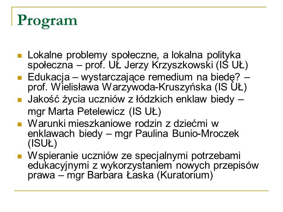 Program Lokalne problemy społeczne, a lokalna polityka społeczna – prof. UŁ Jerzy Krzyszkowski (IS UŁ) Edukacja – wystarczające remedium na biedę? – p