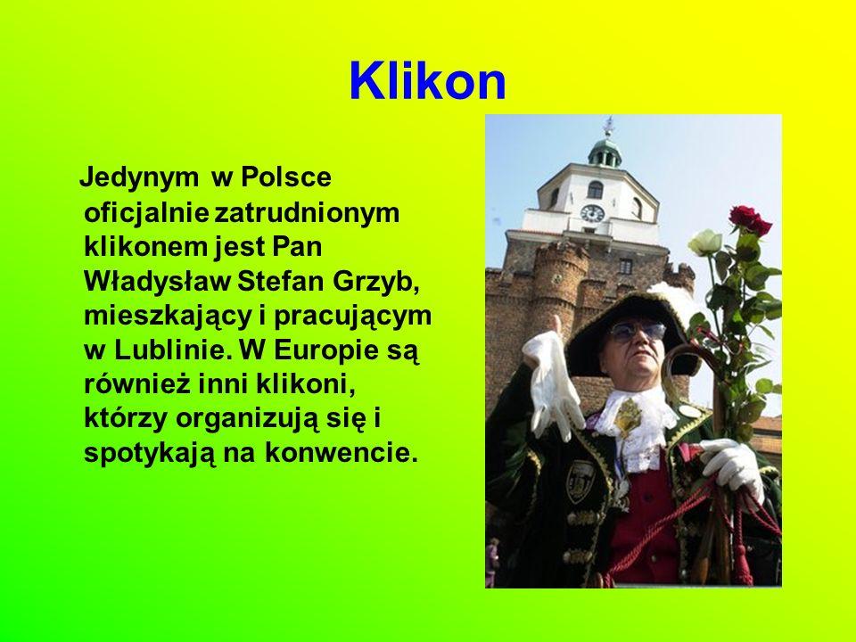 Jedynym w Polsce oficjalnie zatrudnionym klikonem jest Pan Władysław Stefan Grzyb, mieszkający i pracującym w Lublinie. W Europie są również inni klik