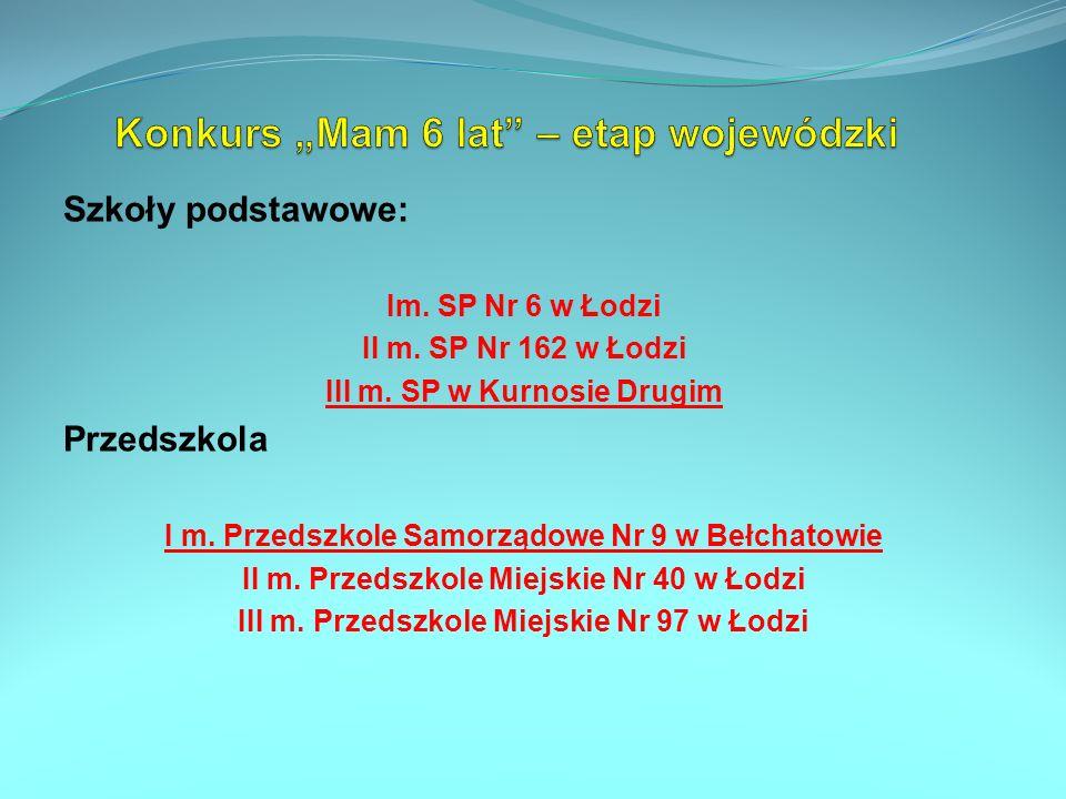 Szkoły podstawowe: Im. SP Nr 6 w Łodzi II m. SP Nr 162 w Łodzi III m. SP w Kurnosie Drugim Przedszkola I m. Przedszkole Samorządowe Nr 9 w Bełchatowie