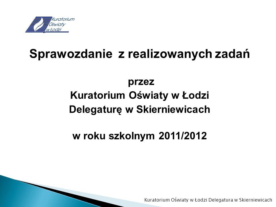 Sprawozdanie z realizowanych zadań przez Kuratorium Oświaty w Łodzi Delegaturę w Skierniewicach w roku szkolnym 2011/2012 Kuratorium Oświaty w Łodzi D