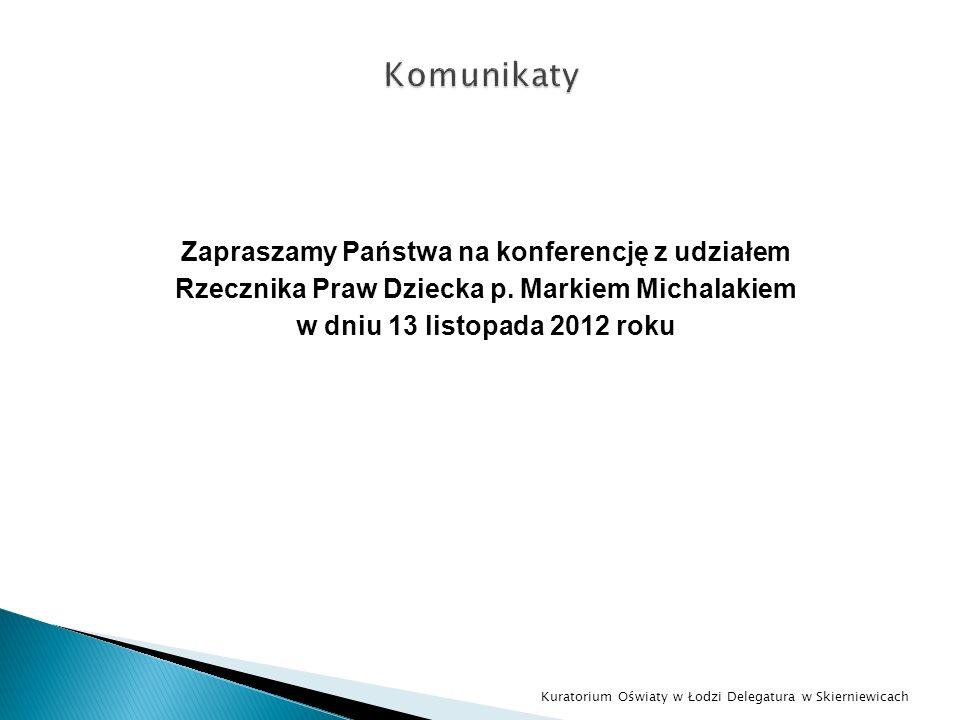 Zapraszamy Państwa na konferencję z udziałem Rzecznika Praw Dziecka p. Markiem Michalakiem w dniu 13 listopada 2012 roku Kuratorium Oświaty w Łodzi De