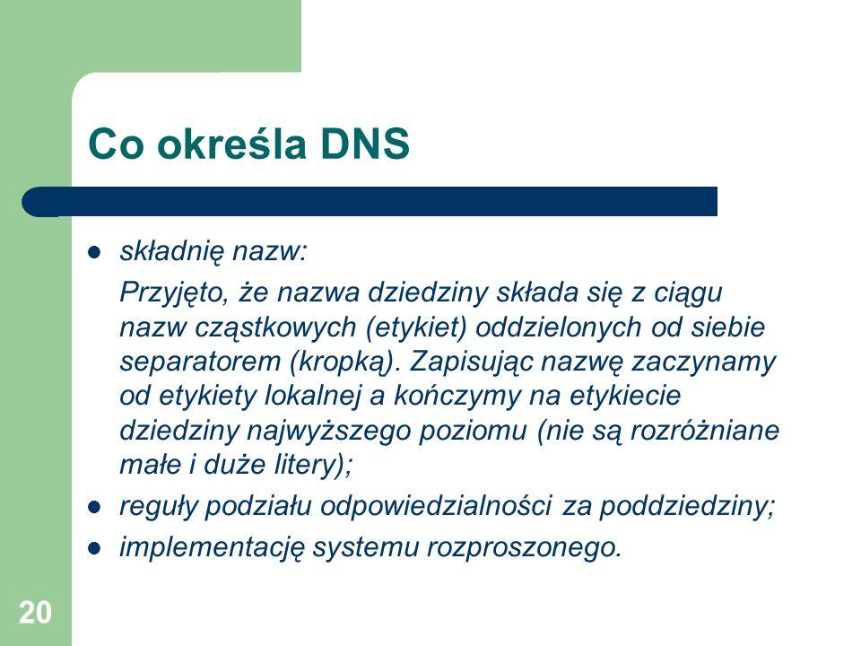 20 Co określa DNS składnię nazw: Przyjęto, że nazwa dziedziny składa się z ciągu nazw cząstkowych (etykiet) oddzielonych od siebie separatorem (kropką