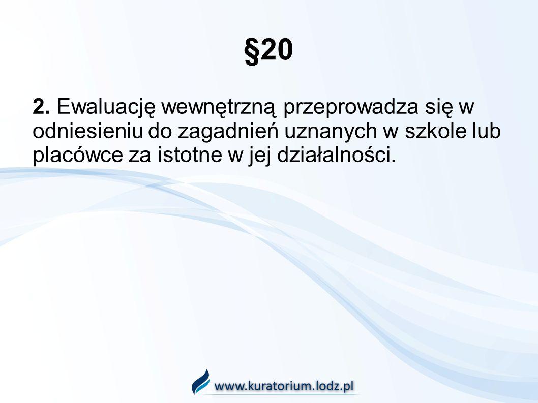 §20 2. Ewaluację wewnętrzną przeprowadza się w odniesieniu do zagadnień uznanych w szkole lub placówce za istotne w jej działalności.