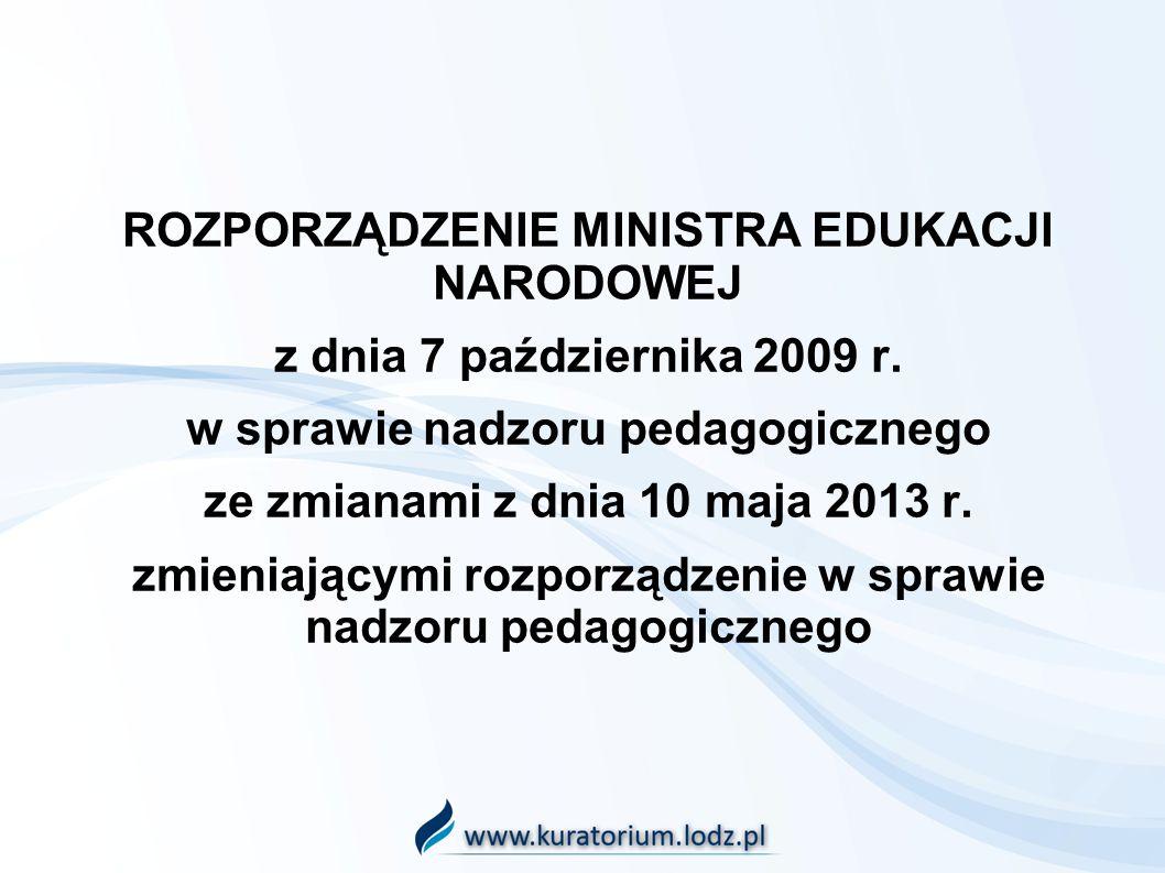 ROZPORZĄDZENIE MINISTRA EDUKACJI NARODOWEJ z dnia 7 października 2009 r. w sprawie nadzoru pedagogicznego ze zmianami z dnia 10 maja 2013 r. zmieniają