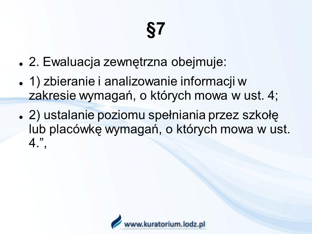 §7 2. Ewaluacja zewnętrzna obejmuje: 1) zbieranie i analizowanie informacji w zakresie wymagań, o których mowa w ust. 4; 2) ustalanie poziomu spełnian