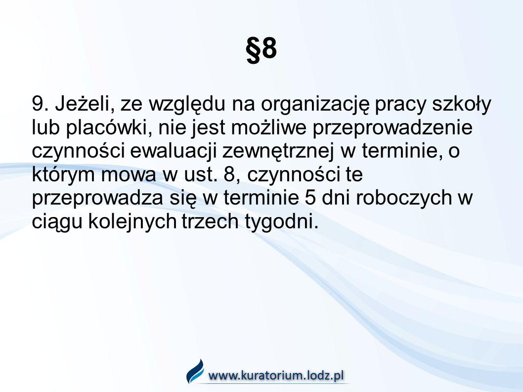 §8 9. Jeżeli, ze względu na organizację pracy szkoły lub placówki, nie jest możliwe przeprowadzenie czynności ewaluacji zewnętrznej w terminie, o któr