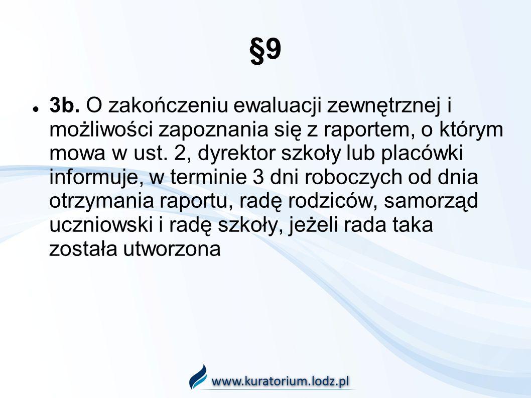 §9 3b. O zakończeniu ewaluacji zewnętrznej i możliwości zapoznania się z raportem, o którym mowa w ust. 2, dyrektor szkoły lub placówki informuje, w t
