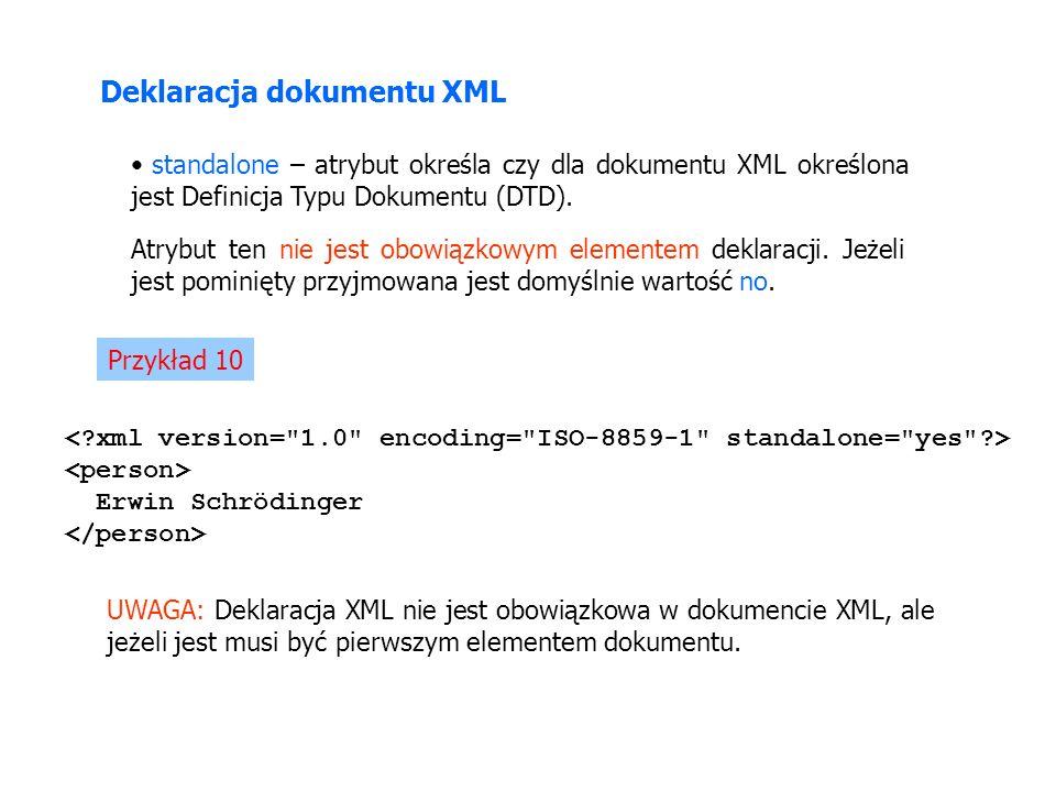 standalone – atrybut określa czy dla dokumentu XML określona jest Definicja Typu Dokumentu (DTD). Atrybut ten nie jest obowiązkowym elementem deklarac