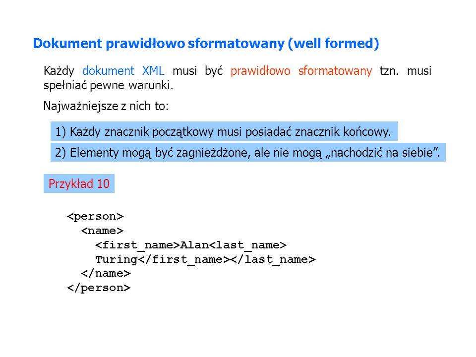 Dokument prawidłowo sformatowany (well formed) Każdy dokument XML musi być prawidłowo sformatowany tzn. musi spełniać pewne warunki. Najważniejsze z n