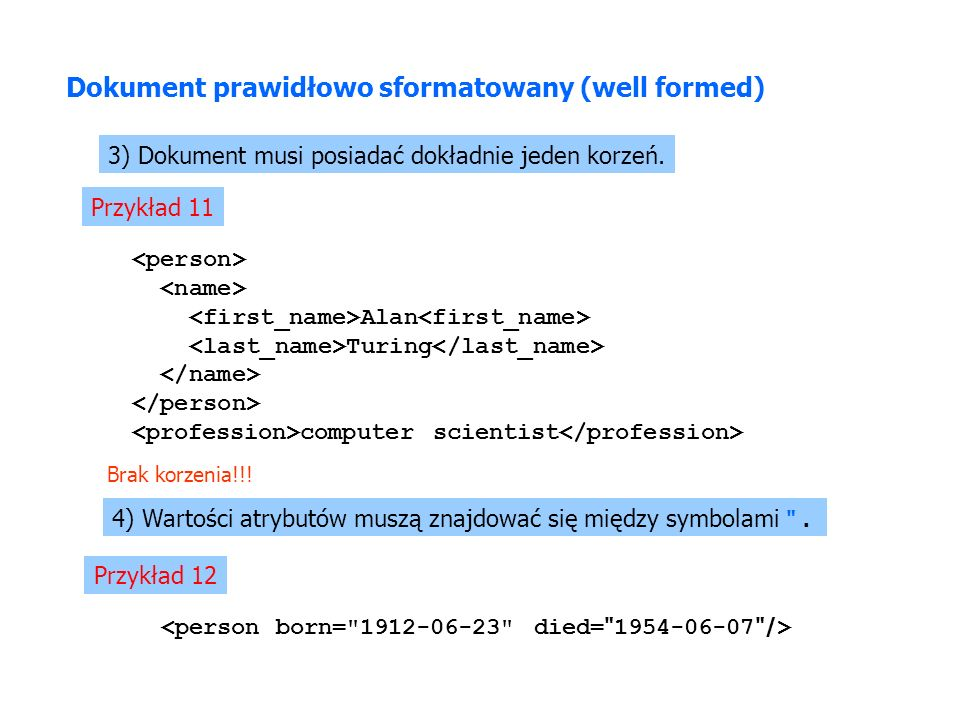 Dokument prawidłowo sformatowany (well formed) 3) Dokument musi posiadać dokładnie jeden korzeń.