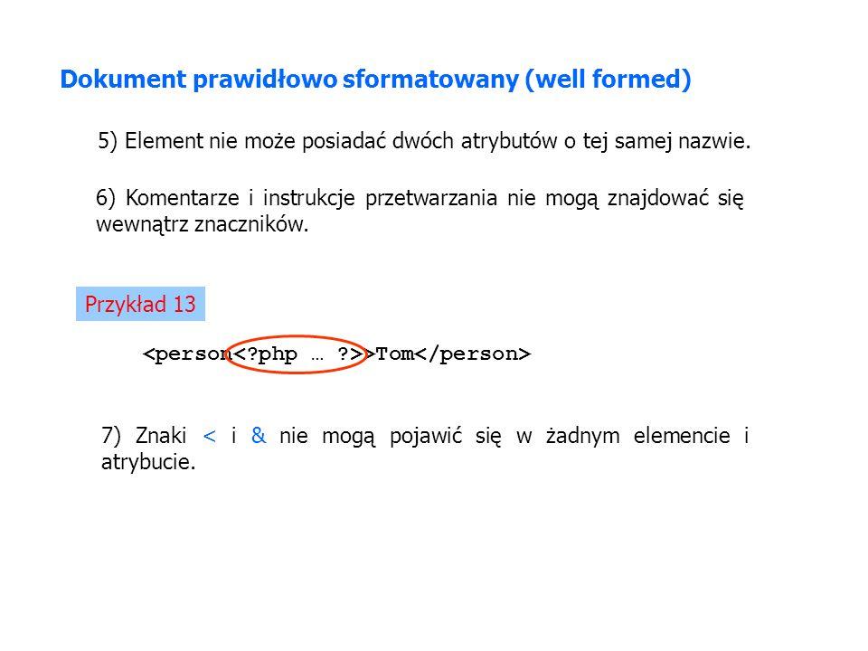 Dokument prawidłowo sformatowany (well formed) 5) Element nie może posiadać dwóch atrybutów o tej samej nazwie. 6) Komentarze i instrukcje przetwarzan