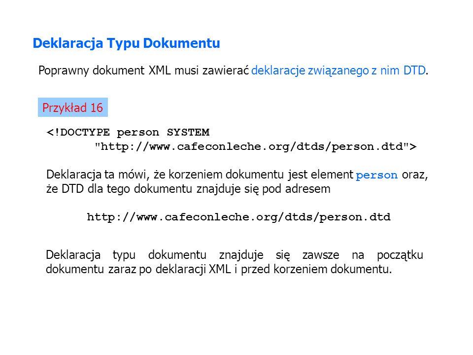 Deklaracja Typu Dokumentu Poprawny dokument XML musi zawierać deklaracje związanego z nim DTD. <!DOCTYPE person SYSTEM