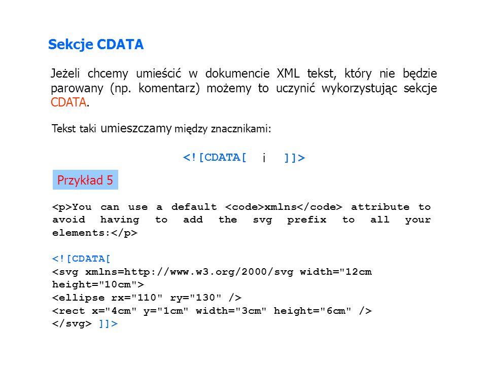 Sekcje CDATA Jeżeli chcemy umieścić w dokumencie XML tekst, który nie będzie parowany (np.