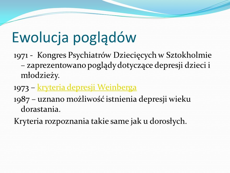 Ewolucja poglądów 1971 - Kongres Psychiatrów Dziecięcych w Sztokholmie – zaprezentowano poglądy dotyczące depresji dzieci i młodzieży. 1973 – kryteria