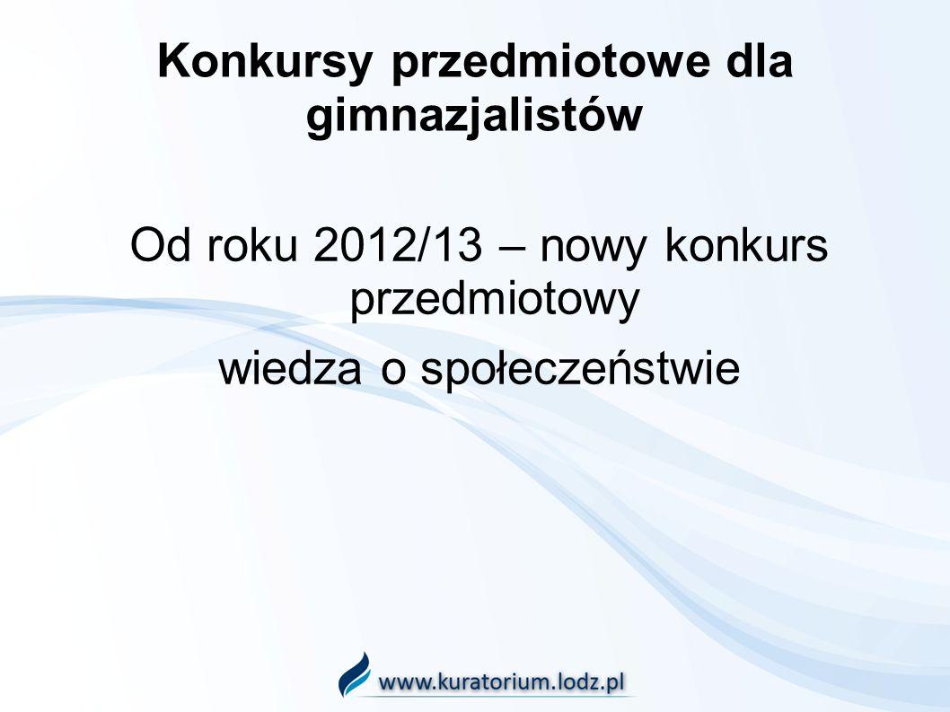 Konkursy przedmiotowe dla gimnazjalistów Od roku 2012/13 – nowy konkurs przedmiotowy wiedza o społeczeństwie