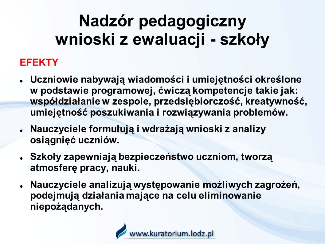 Nadzór pedagogiczny wnioski z ewaluacji Należy: Dokonywać rzetelnej i systematycznej analizy wyników egzaminów zewnętrznych jako sposobu poprawy efektywności pracy szkoły.