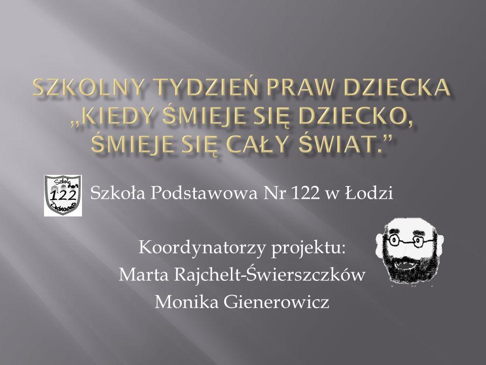 Szkoła Podstawowa Nr 122 w Łodzi Koordynatorzy projektu: Marta Rajchelt-Świerszczków Monika Gienerowicz