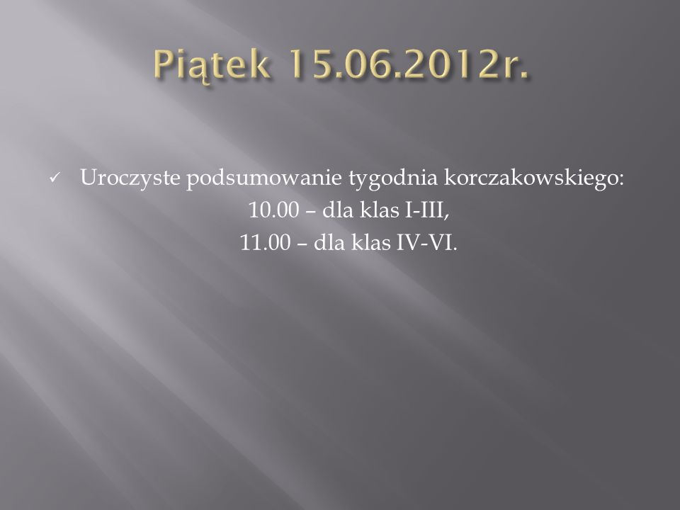 Uroczyste podsumowanie tygodnia korczakowskiego: 10.00 – dla klas I-III, 11.00 – dla klas IV-VI.
