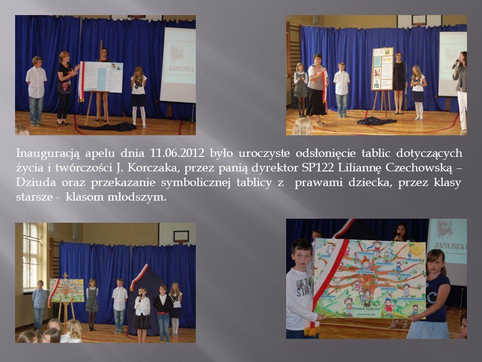 Inauguracją apelu dnia 11.06.2012 było uroczyste odsłonięcie tablic dotyczących życia i twórczości J. Korczaka, przez panią dyrektor SP122 Liliannę Cz