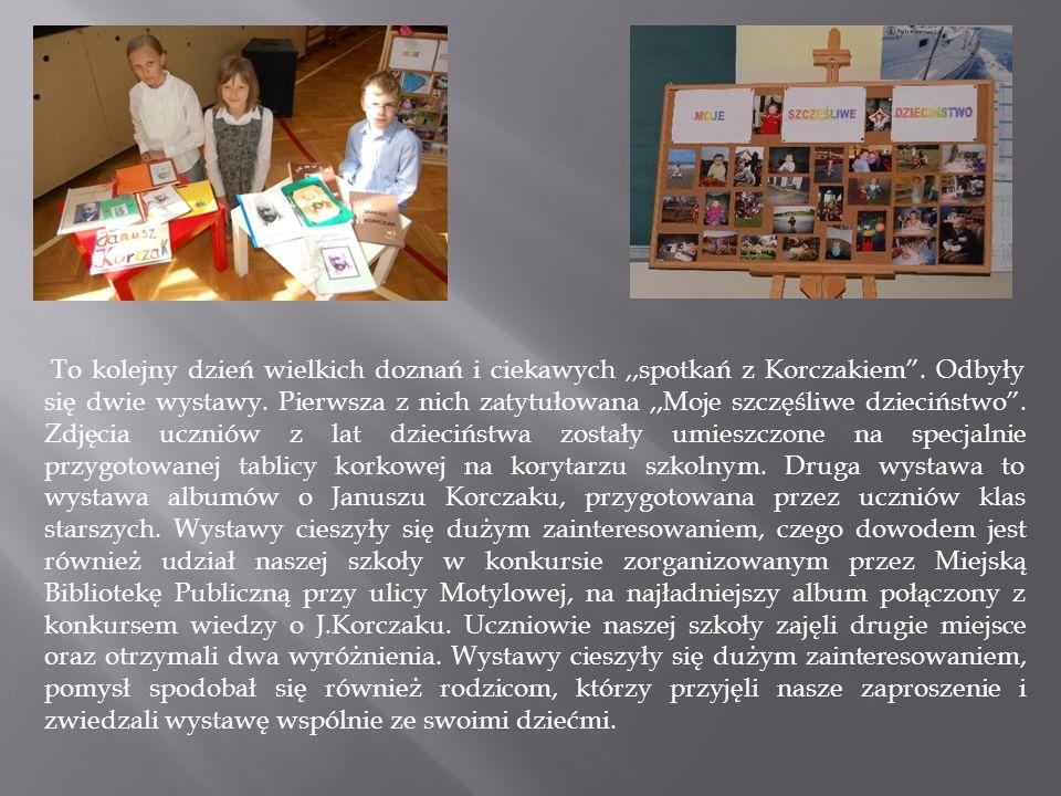 To kolejny dzień wielkich doznań i ciekawych,,spotkań z Korczakiem. Odbyły się dwie wystawy. Pierwsza z nich zatytułowana,,Moje szczęśliwe dzieciństwo
