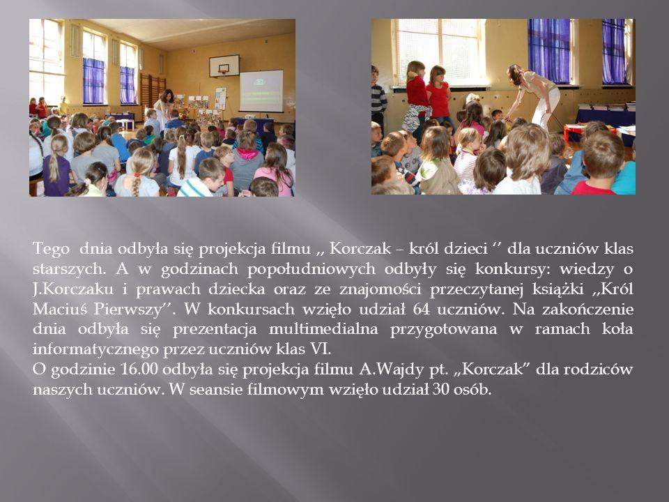 Tego dnia odbyła się projekcja filmu,, Korczak – król dzieci dla uczniów klas starszych. A w godzinach popołudniowych odbyły się konkursy: wiedzy o J.