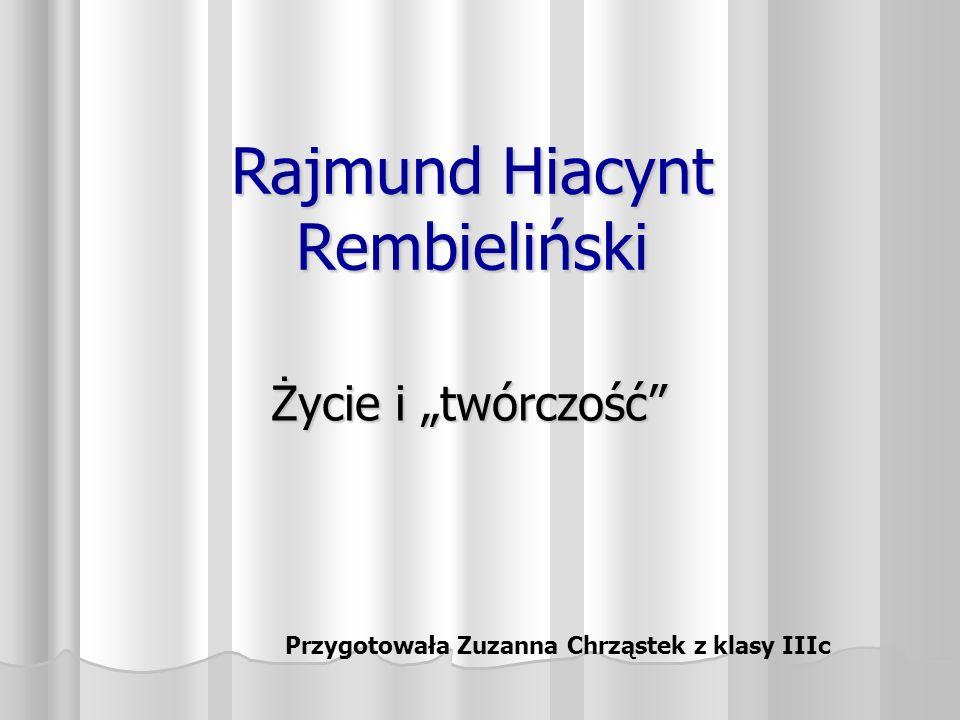 Rajmund Hiacynt Rembieliński Życie i twórczość Przygotowała Zuzanna Chrząstek z klasy IIIc