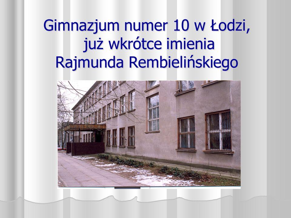 Gimnazjum numer 10 w Łodzi, już wkrótce imienia Rajmunda Rembielińskiego