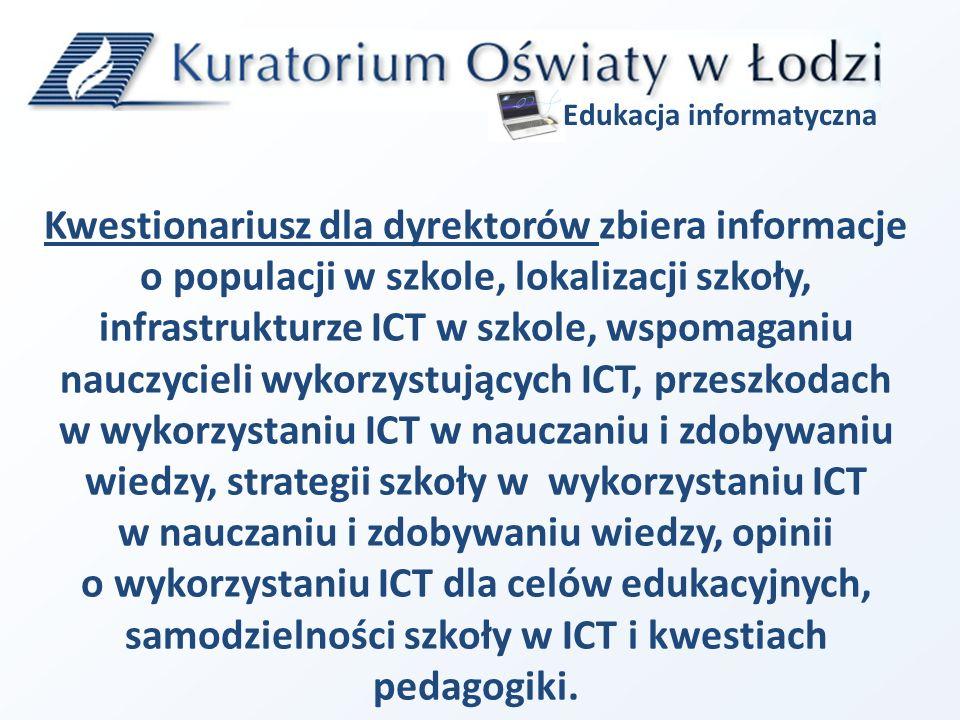 Kwestionariusz dla dyrektorów zbiera informacje o populacji w szkole, lokalizacji szkoły, infrastrukturze ICT w szkole, wspomaganiu nauczycieli wykorzystujących ICT, przeszkodach w wykorzystaniu ICT w nauczaniu i zdobywaniu wiedzy, strategii szkoły w wykorzystaniu ICT w nauczaniu i zdobywaniu wiedzy, opinii o wykorzystaniu ICT dla celów edukacyjnych, samodzielności szkoły w ICT i kwestiach pedagogiki.