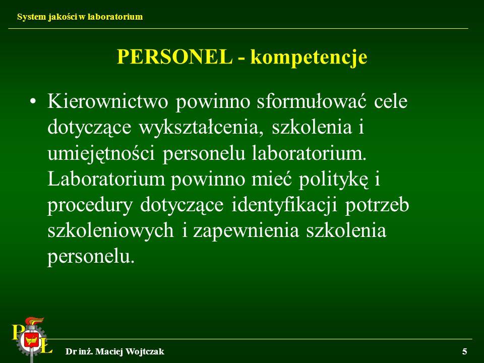 System jakości w laboratorium Dr inż. Maciej Wojtczak5 Kierownictwo powinno sformułować cele dotyczące wykształcenia, szkolenia i umiejętności persone