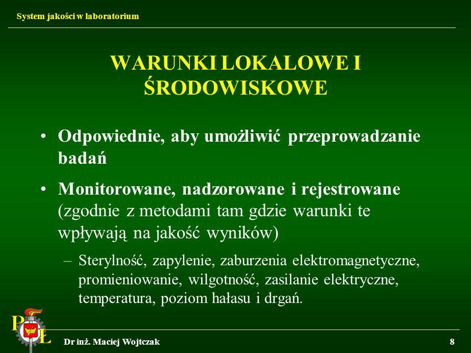 System jakości w laboratorium Dr inż. Maciej Wojtczak8 WARUNKI LOKALOWE I ŚRODOWISKOWE Odpowiednie, aby umożliwić przeprowadzanie badań Monitorowane,