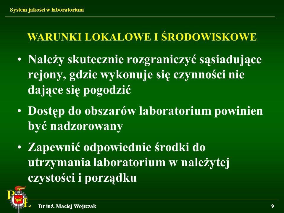 System jakości w laboratorium Dr inż. Maciej Wojtczak9 Należy skutecznie rozgraniczyć sąsiadujące rejony, gdzie wykonuje się czynności nie dające się