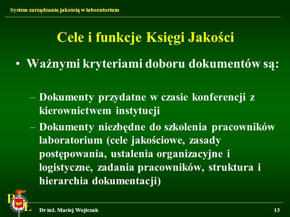 System zarządzania jakością w laboratorium Dr inż. Maciej Wojtczak13 Cele i funkcje Księgi Jakości Ważnymi kryteriami doboru dokumentów są: –Dokumenty