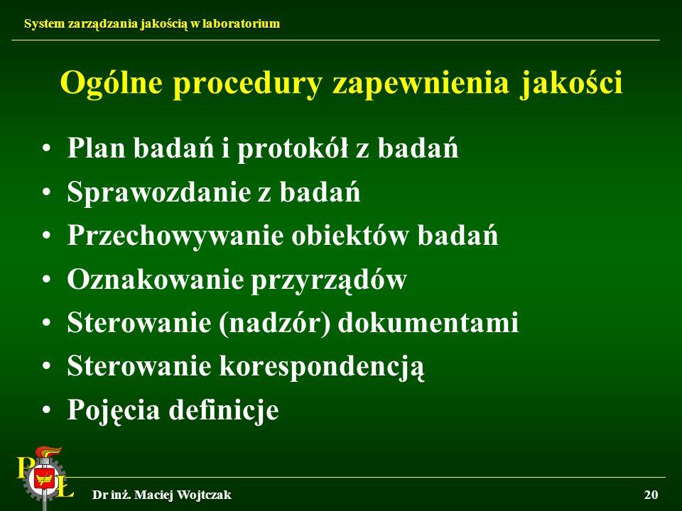 System zarządzania jakością w laboratorium Dr inż. Maciej Wojtczak20 Ogólne procedury zapewnienia jakości Plan badań i protokół z badań Sprawozdanie z