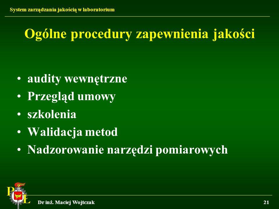 System zarządzania jakością w laboratorium Dr inż. Maciej Wojtczak21 Ogólne procedury zapewnienia jakości audity wewnętrzne Przegląd umowy szkolenia W